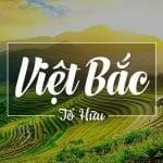 Tổng ôn kiến thức tác phẩm Việt Bắc của nhà thơ Tố Hữu